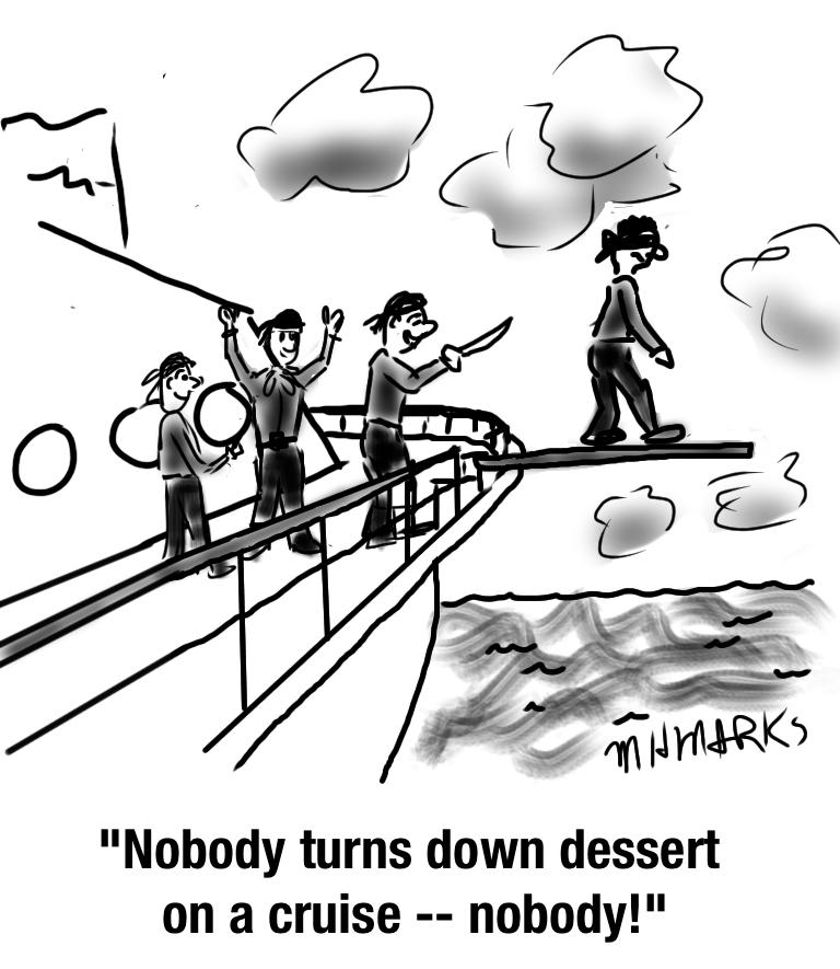 Nobody turns down dessert — nobody!